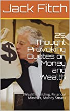 25 Thought Provoking Quotes on Money and Wealth: (Wealth Building, Financial Mindset, Money Smart) (English Edition)