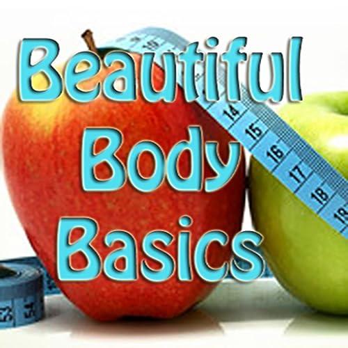 Beautiful Body Basics