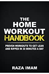 The Home Workout Handbook: Proven Workouts to Get Lean and Ripped in 30 Minutes a Day (Burn Fat, Build Muscle Book 2) Kindle Edition