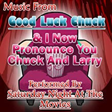Music From: Good Luck Chuck & I Now Pronounce You Chuck And Larry