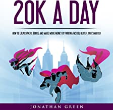 20K a Day: How to Launch More Books and Make More Money by Writing Faster, Better, and Smarter: Serve No Master, Book 3