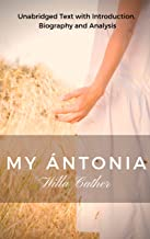 Willa Cather My Antonia: Unabridged Text with Introduction, Biography and Analysis (English Edition)