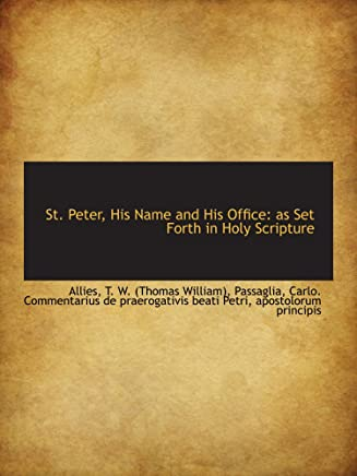 St. Peter, His Name and His Office: as Set Forth in Holy Scripture