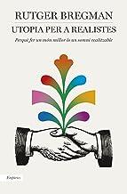 Utopia per a realistes: Perquè fer un món millor és un somni realitzable (Catalan Edition)