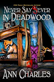 Never Say Sever in Deadwood: Deadwood Humorous Mystery Book 12