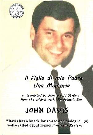 Il Figlio di mio Padre: Una Memoria: My Fathers Son: A Memoir