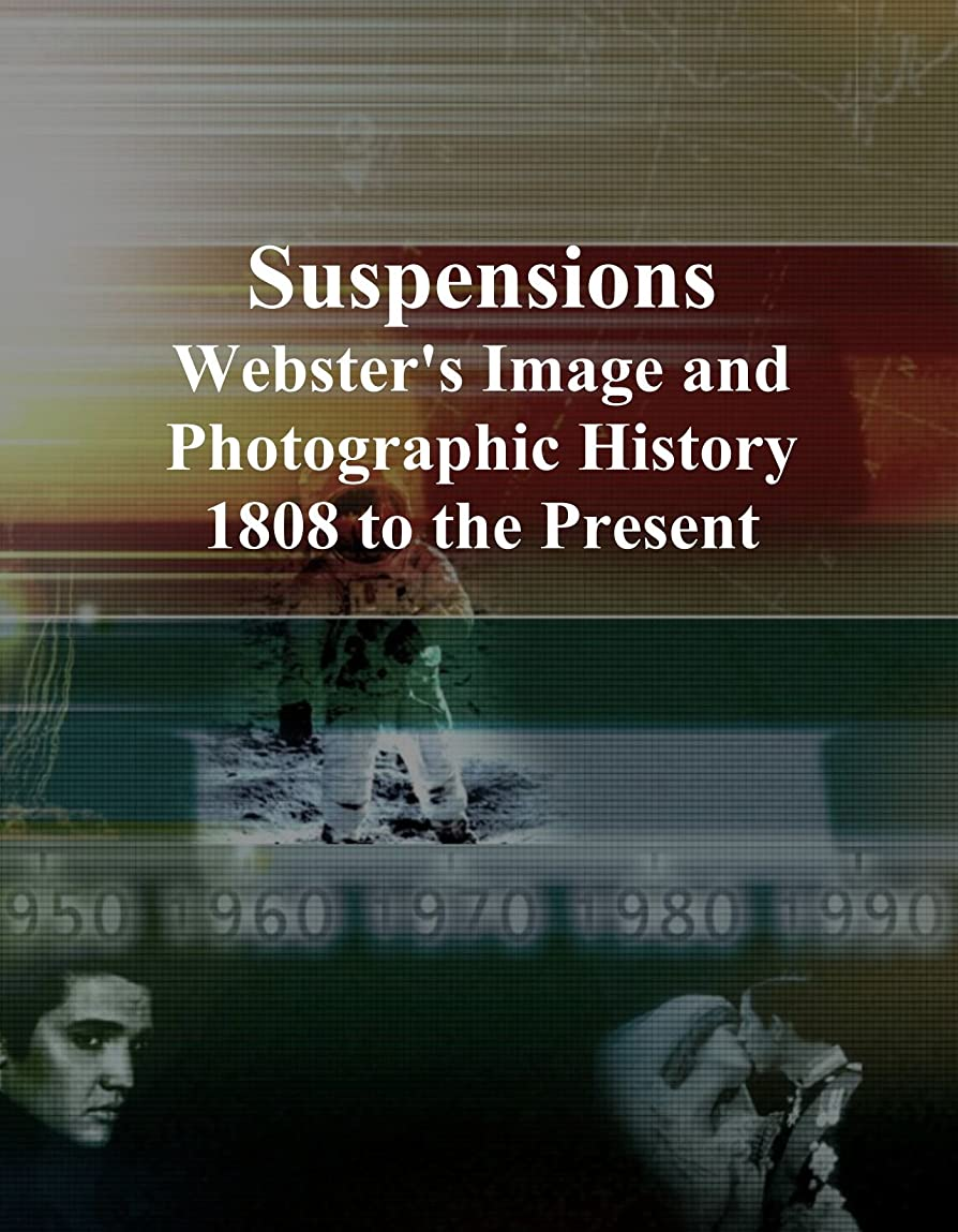期待するフレームワークヘルシーSuspensions: Webster's Image and Photographic History, 1808 to the Present