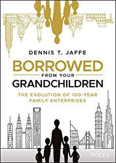 Borrowed from Your Grandchildren: The Evolution of 100–Year Family Enterprises