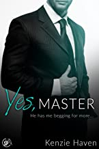 Yes, Master: He has me begging for more... (Taken by my Billionaire Boss Book 3)