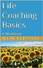 Life Coaching Basics: A Workbook (Spirit Builders,Inc 1)
