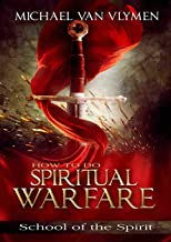 How To Do Spiritual Warfare: Simple but Powerful Things We Can Do to Walk in Victory