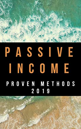 Passive Income : Our Methods To Make Money Online: Start Generating Passive Income & Enjoy Your Life