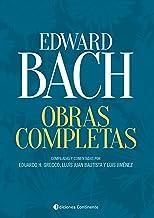 Obras Completas - Edward Bach: Compiladas y comentadas por Eduardo H. Grecco, Lluís Juan Bautista y Luis Jiménez