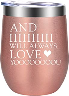 And I Will Always Love You - Unique Anniversary Gift Ideas for Her, Wife, Spouse - Funny Love You Birthday Gifts for Women, Sister, Best Friend, Wifey, Mom, Grandma, Auntie - GSPY12oz Wine Tumbler