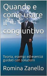 Quando e come usare il congiuntivo: Teoria, esempi ed esercizi guidati con soluzioni (Italian Edition)