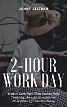2-Hour Work Day: How to Earn Part-Time Income from Teespring, Amazon Associates or No Website Affiliate Marketing