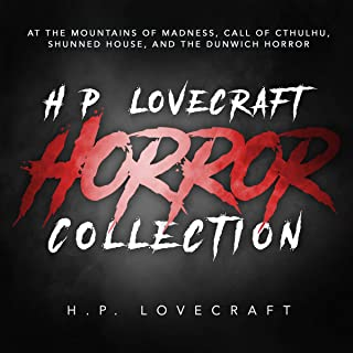 H.P. Lovecraft Horror Collection: At the Mountains of Madness, Call of Cthulhu, Shunned House, and The Dunwich Horror