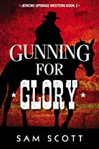 Gunning For Glory (Jericho Springs Western Book 3)