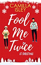 Fool Me Twice at Christmas: A Fake Engagement, Small Town, Holiday Romantic Comedy (Christmas Romantic Comedy)