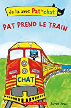 Je Lis Avec Pat Le Chat: Pat Prend Le Train (French Edition)