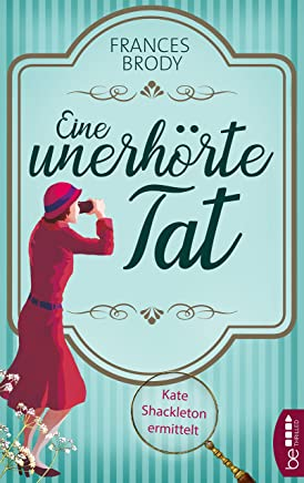 Eine unerhörte Tat: Kate Shackleton ermittelt (Kate-Shackleton-Krimis) (German Edition)