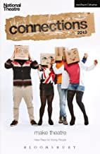 National Theatre Connections 2013: The Guffin; Mobile Phone Show; What Are They Like?; We Lost Elijah; I'm Spilling My Heart Out Here; Tomorrow I'll Be ... Forty-Five Minutes (Plays and Playwrights)