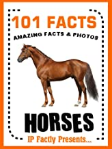 101 Facts… Horses! Horse Books for Kids with Great Facts & Photos. (101 Animal Facts Book 17)