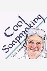 Cool Soapmaking: The Smart Guide to Low-Temp Tricks for Making Soap, or How to Handle Fussy Ingredients Like Milk, Citrus, Cucumber, Pine Tar, Beer, and Wine (Smart Soap Making Book 5) Kindle Edition