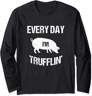 Pig Every Day I'm Trufflin' Funny Hog Pun Long Sleeve T-Shirt