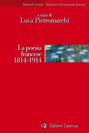 La poesia francese 1814-1914 (Manuali Laterza Vol. 325)