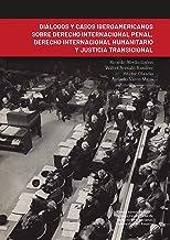 Diálogos y casos iberoamericanos sobre derecho internacional penal, derecho internacional humanitario y justicia transicio...