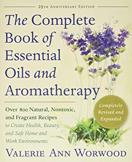 The Complete Book of Essentials Oils and Aromatherapy, Completely Revised and Expanded (Over 800 Natural, Nontoxic, and Fr...