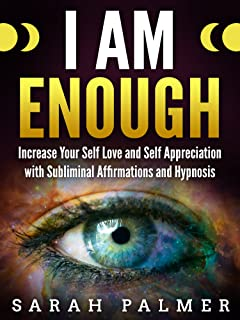 I am Enough: Increase Your Self Love and Self Appreciation with Subliminal Affirmations and Hypnosis