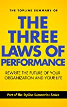 The Topline Summary of Steve Zaffron and Dave Logan's The Three Laws of Performance – How to Rewrite the Future of Your Organization… and Your Life (Topline Summaries)