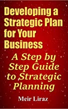Developing a Strategic Plan for Your Business: A Step by Step Guide to Strategic Planning
