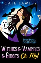 Witches & Vampires & Ghosts - Oh My!: Three Magical Cozy Mysteries