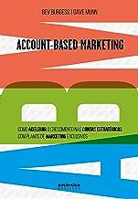 ABM Account-Based Marketing:: Como acelerar o crescimento nas contas estratégicas com planos de marketing exclusivos