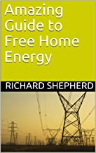 Amazing Guide to Free Home Energy (Clean Energy Series Book 5)