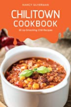 Chilitown Cookbook: 30 Lip-Smacking Chili Recipes