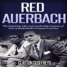 Red Auerbach: The Inspiring Life and Leadership Lessons of One of Basketball's Greatest Coaches: Basketball Biography & Leadership Books