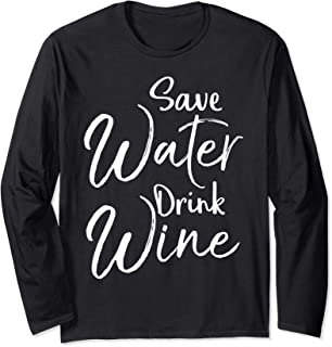 Funny Wine Quote for Women Cute Saying Save Water Drink Wine Long Sleeve T-Shirt