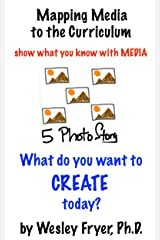 Five Photo Story: show what you know with media (Mapping Media to the Curriculum Book 4) Kindle Edition