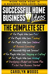 Successful Home Business Ideas: The Complete Set: Work From Home In A Business You Love! Kindle Edition