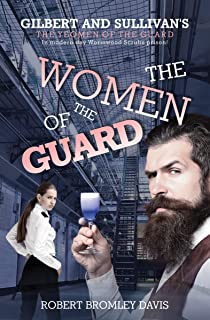 The Women of the Guard: Gilbert and Sullivan's The Yeomen of the Guard set in modern day Wormwood Scrubs prison.