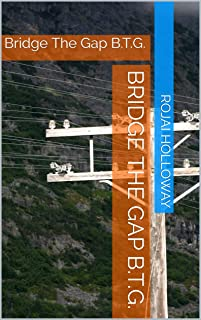 Bridge The Gap B.T.G.: Bridge The Gap B.T.G. (English Edition)