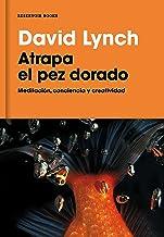 Atrapa el pez dorado: Meditación, conciencia y creatividad (Spanish Edition)
