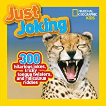 National Geographic Kids Just Joking: 300 Hilarious Jokes, Tricky Tongue Twisters, and Ridiculous Riddles