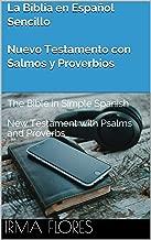 La Biblia en Español Sencillo - Nuevo Testamento con Salmos y Proverbios: The Bible in Simple Spanish - New Testament with Psalms and Proverbs (Spanish Edition)