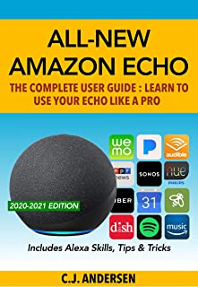 All-New Amazon Echo (4th Gen): The Complete User Guide: Learn to Use Your Echo Like A Pro - Includes Alexa Skills, Tips & ...