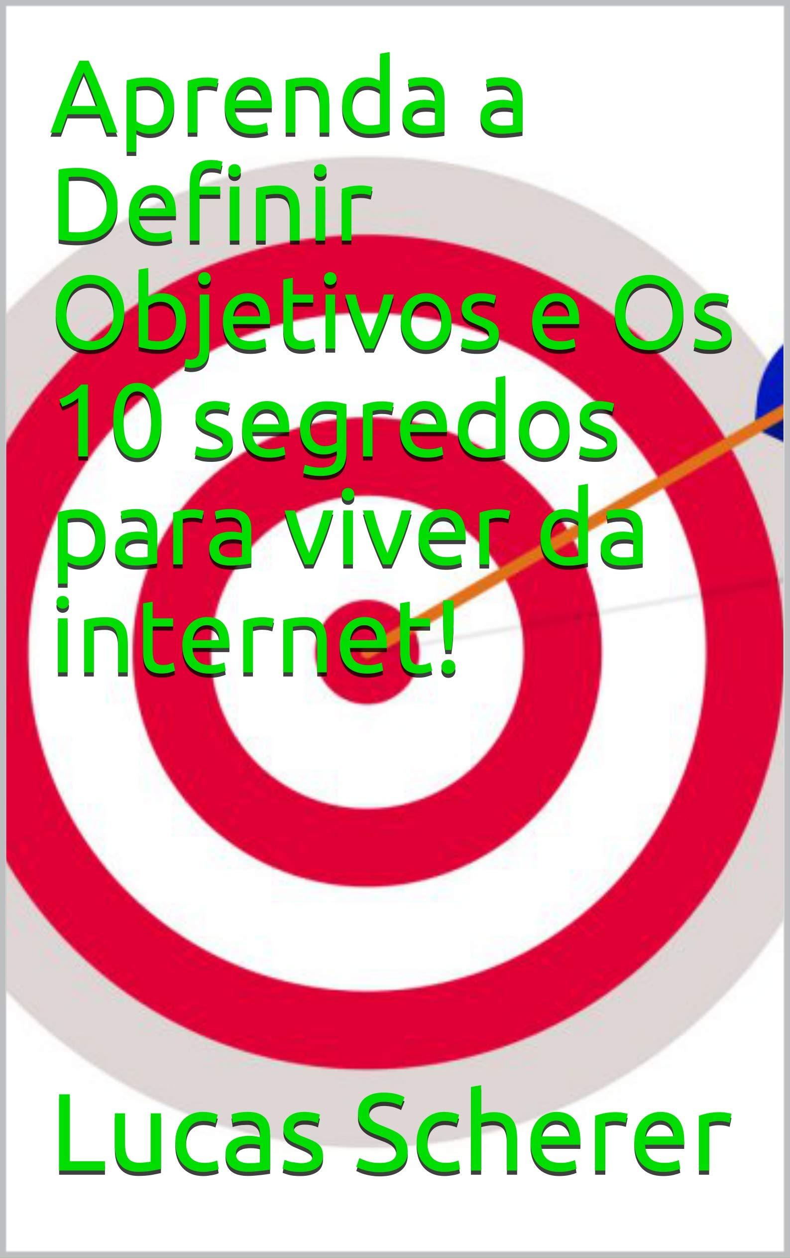 Aprenda a Definir Objetivos e Os 10 segredos para viver da internet! (Portuguese Edition)
